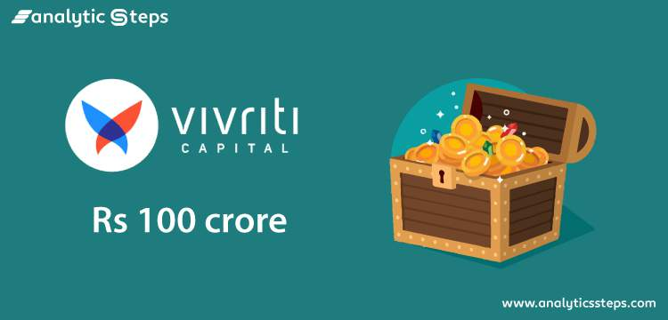 Vivriti Capital hoists Rs 100 crore in funding round title banner