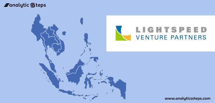 Lightspeed Venture Partners expands to Southeast Asia title banner